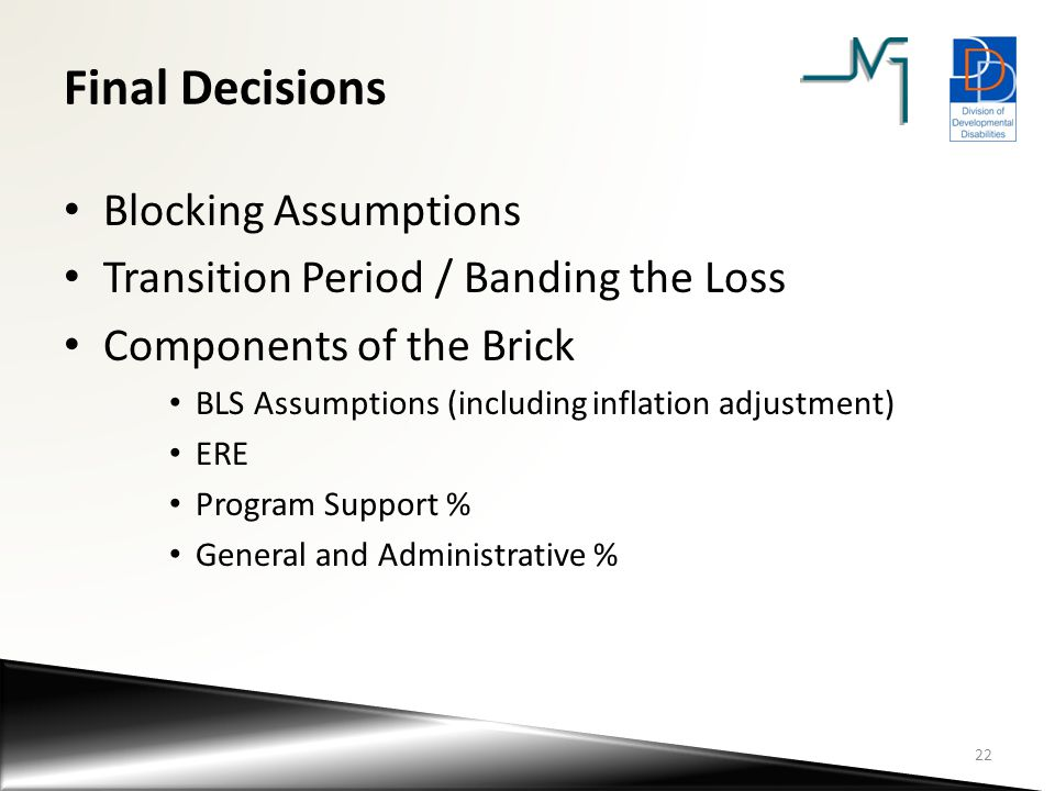 Final Decisions Blocking Assumptions Transition Period / Banding the Loss Components of the Brick BLS Assumptions (including inflation adjustment) ERE
