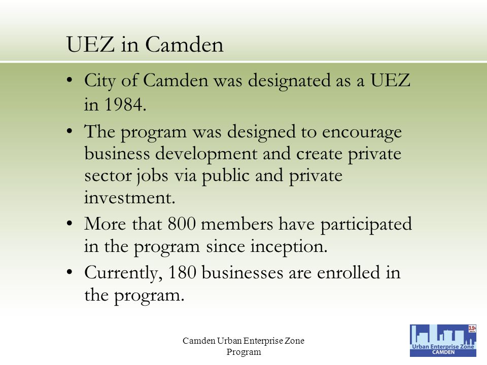 Camden Urban Enterprise Zone Program UEZ in Camden City of Camden was designated as a UEZ in 1984.