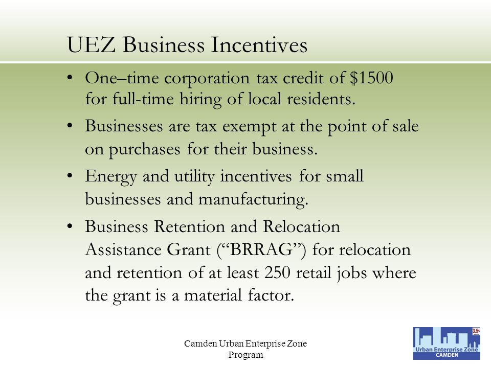 Camden Urban Enterprise Zone Program UEZ Business Incentives One–time corporation tax credit of $1500 for full-time hiring of local residents.