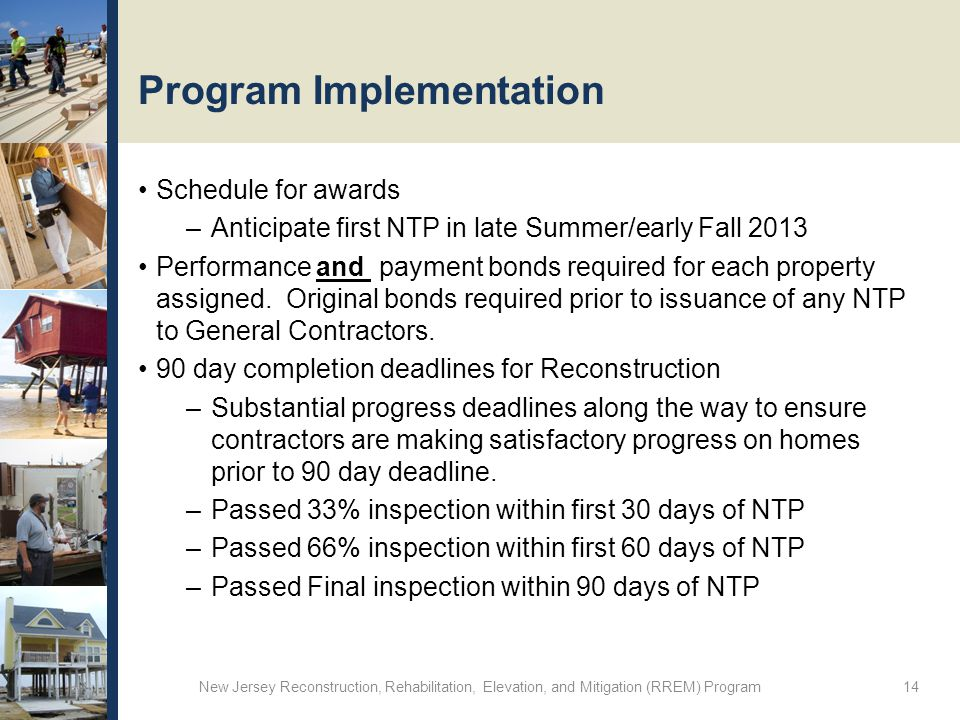 Program Implementation Schedule for awards –Anticipate first NTP in late Summer/early Fall 2013 Performance and payment bonds required for each property assigned.