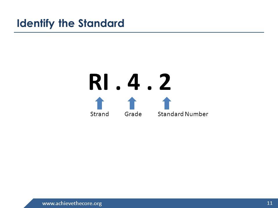 www.achievethecore.org Identify the Standard RI. 4. 2 StrandGrade Standard Number 11