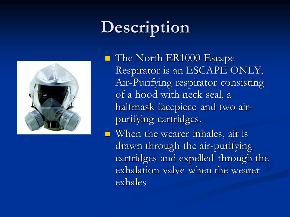 Description The North ER1000 Escape Respirator is an ESCAPE ONLY, Air-Purifying respirator consisting of a hood with neck seal, a halfmask facepiece a