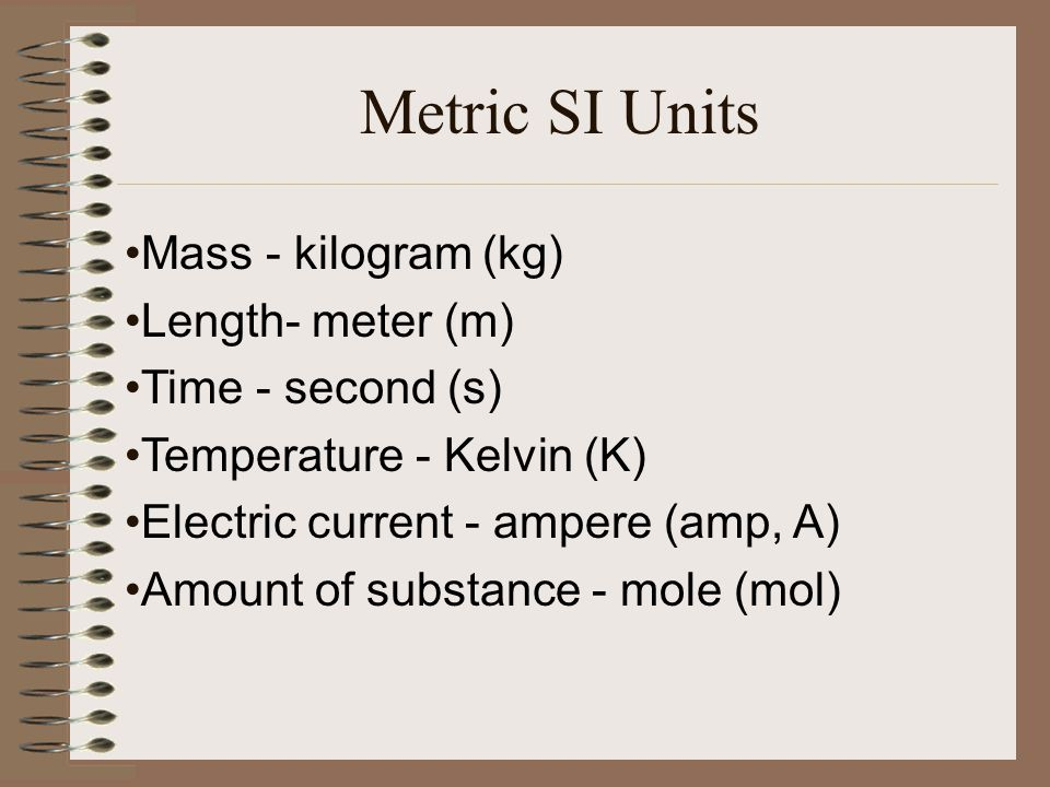 Working with Mass  The SI unit of mass is the kilogram (kg), even though a more convenient unit is the gram  Measuring instrument is the balance scale