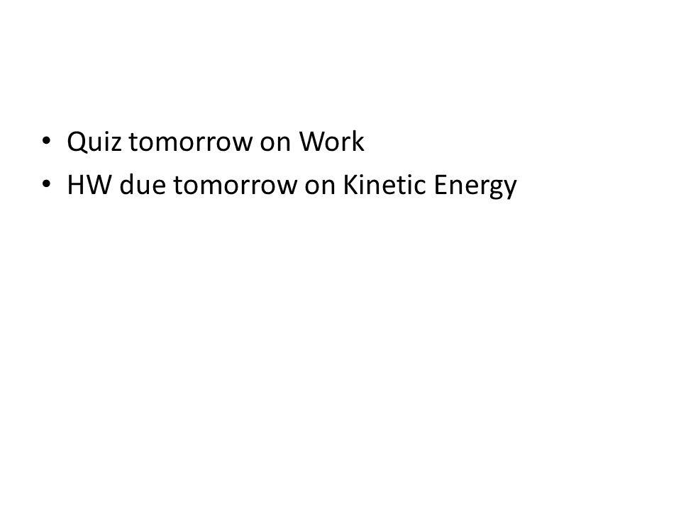 Quiz tomorrow on Work HW due tomorrow on Kinetic Energy