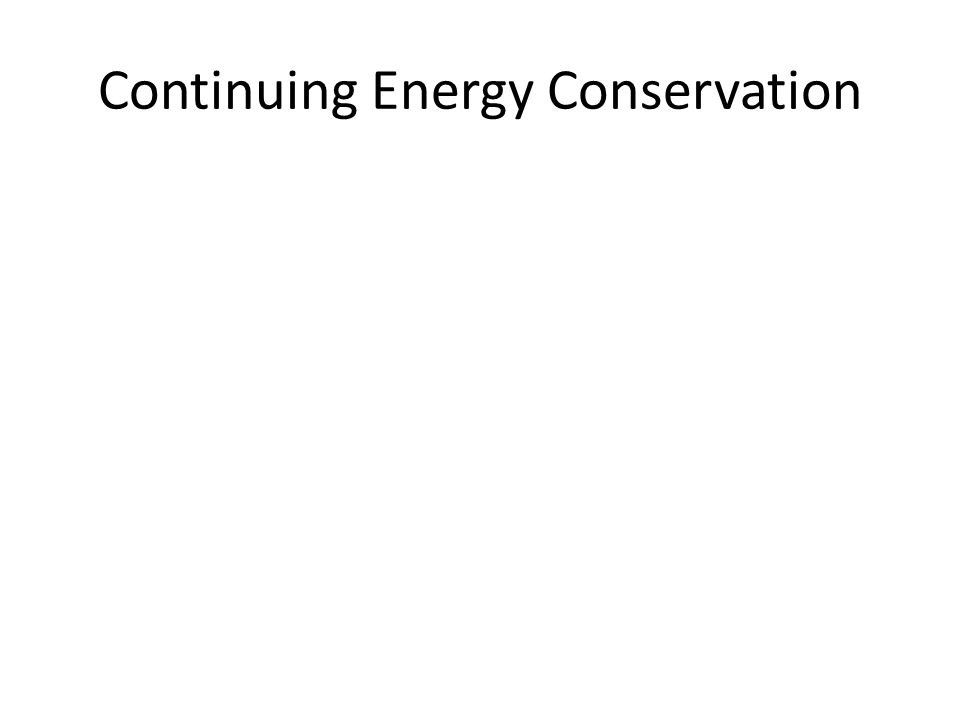 Continuing Energy Conservation