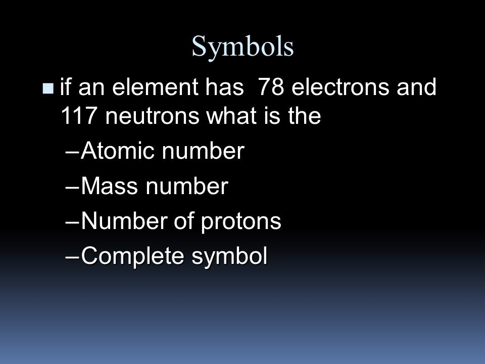 Symbols n if an element has 91 protons and 140 neutrons what is the –Atomic number –Mass number –number of electrons –Complete symbol
