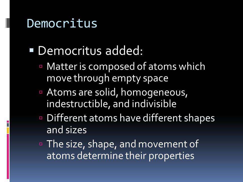 Democritus and Leucippus  Leucippus was the first person to come up with the idea of the atom  Democritus was a student of Leucippus and expanded on his idea