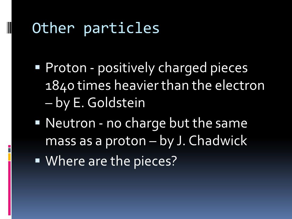 Plum Pudding Model  Proposed by JJ Thomson  Said the atom had a uniform positive charge in which the negatively charged electrons resided