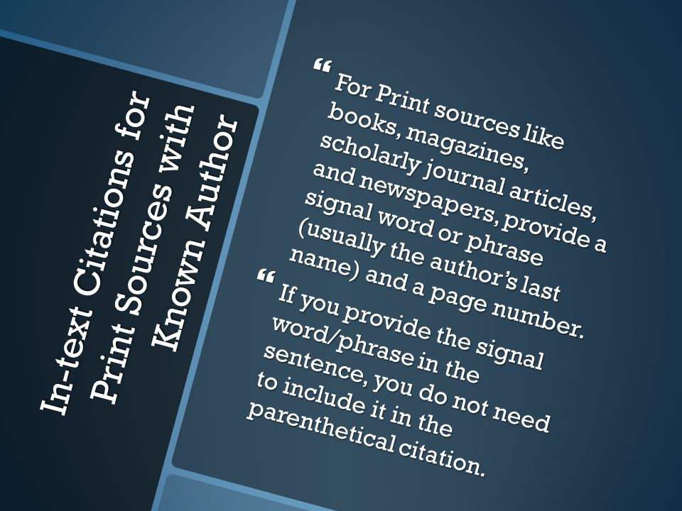 In-text Citations for Print Sources with Known Author  For Print sources like books, magazines, scholarly journal articles, and newspapers, provide a