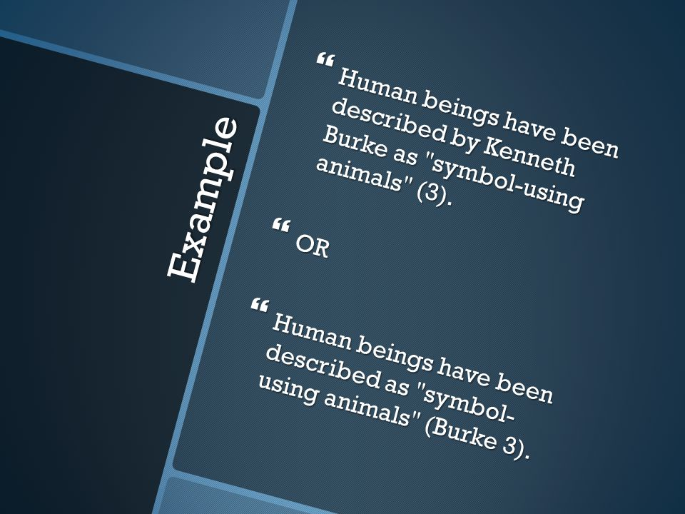 Example  Human beings have been described by Kenneth Burke as