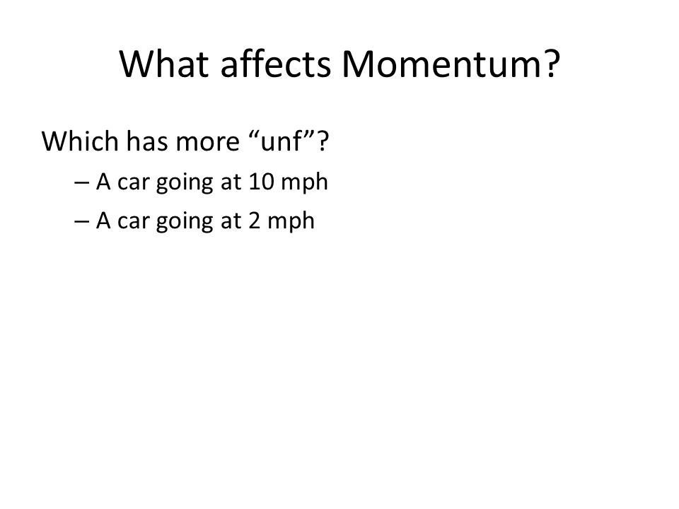 What affects Momentum.Which has more unf .