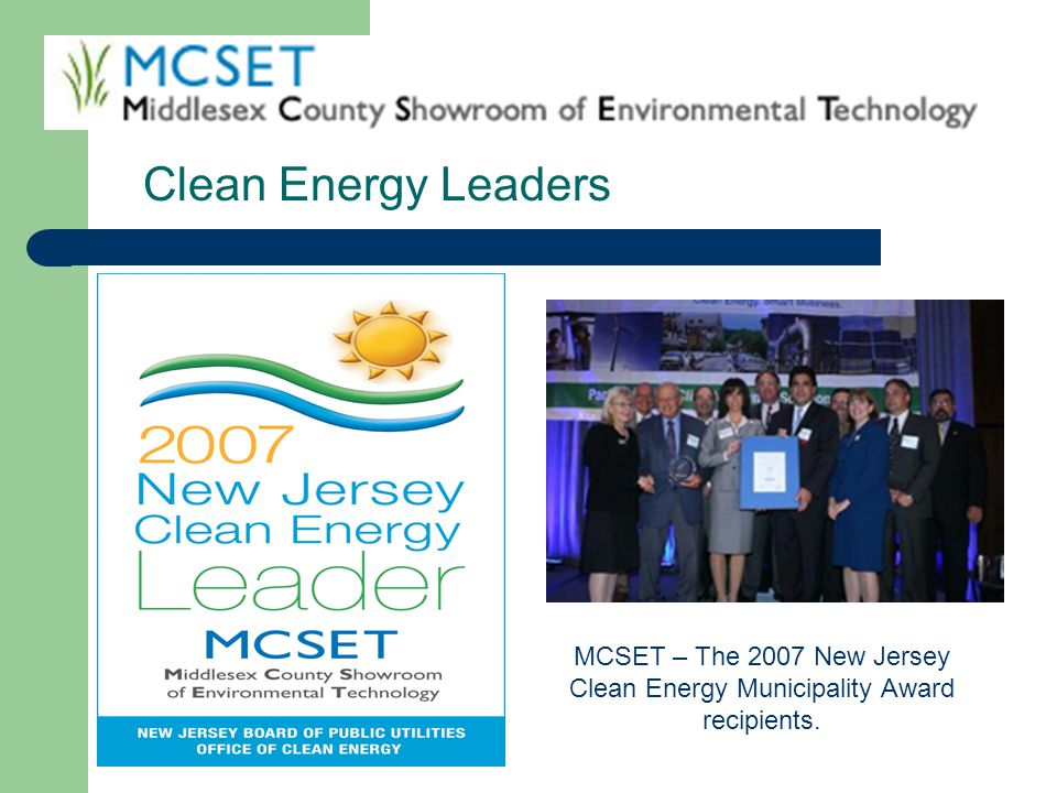MCSET – The 2007 New Jersey Clean Energy Municipality Award recipients. Clean Energy Leaders