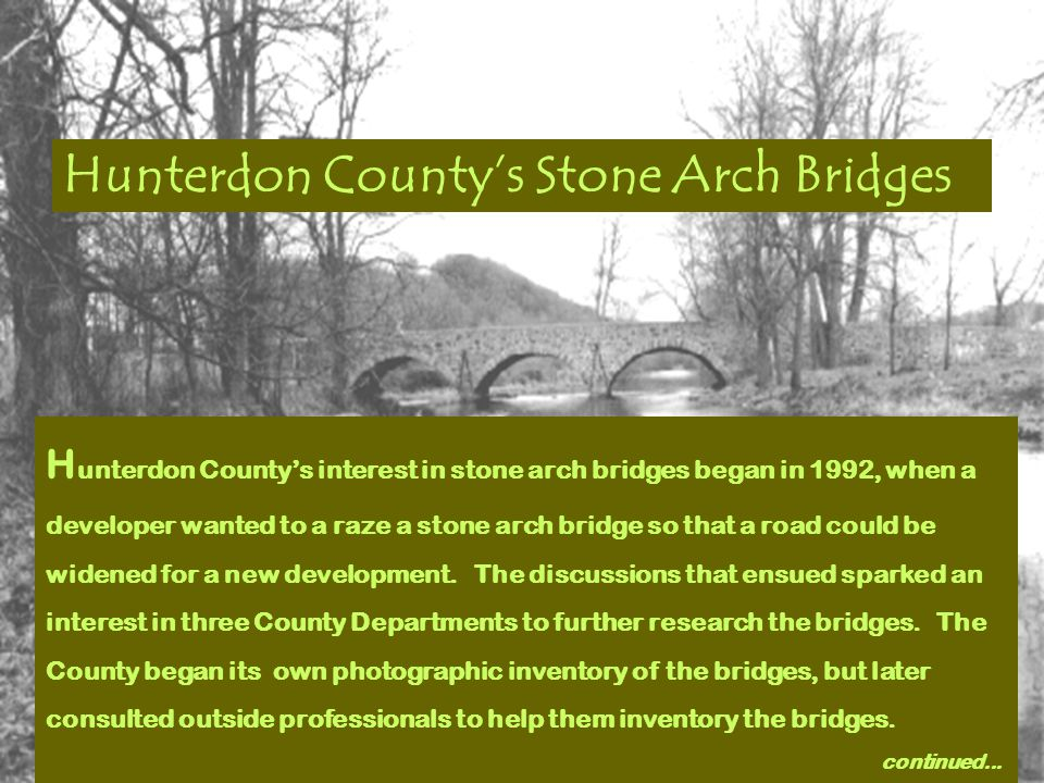 Hunterdon County's Stone Arch Bridges H unterdon County's interest in stone arch bridges began in 1992, when a developer wanted to a raze a stone arch