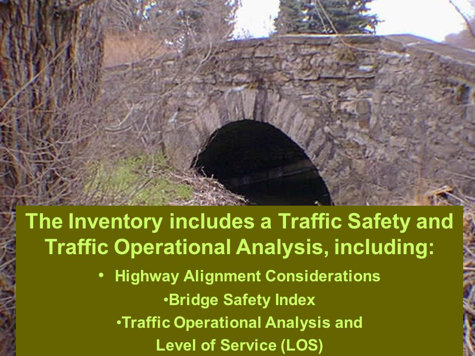 The Inventory includes a Traffic Safety and Traffic Operational Analysis, including: Highway Alignment Considerations Bridge Safety Index Traffic Oper