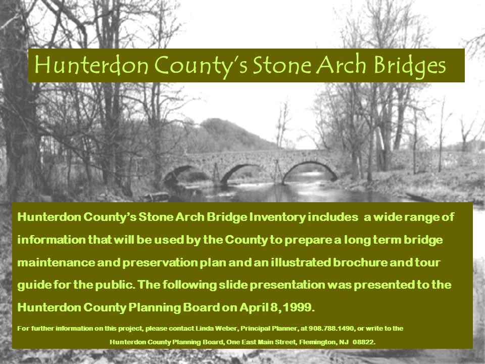 Hunterdon County's Stone Arch Bridges Hunterdon County's Stone Arch Bridge Inventory includes a wide range of information that will be used by the Cou