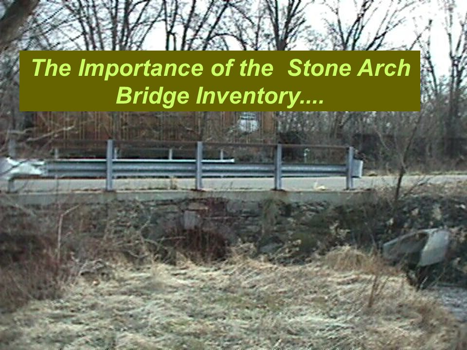 The Importance of the Stone Arch Bridge Inventory....