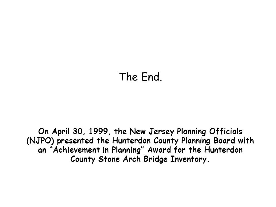 "The End. On April 30, 1999, the New Jersey Planning Officials (NJPO) presented the Hunterdon County Planning Board with an ""Achievement in Planning"" A"