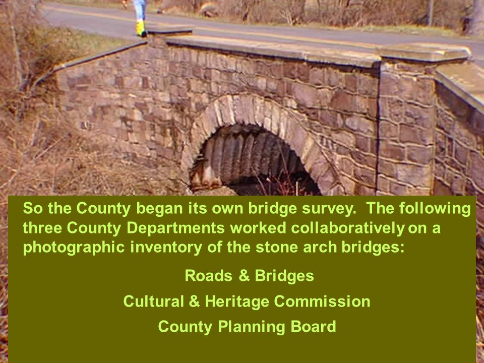Based upon the traffic and road analysis and the historical significance of the bridges, the Inventory recommends 13 specific bridges for preservation.