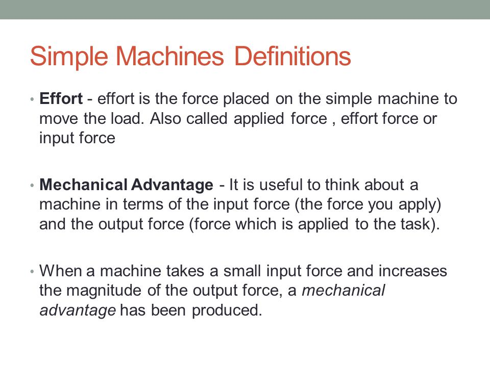 Mechanical Advantage Is the number of times a machine multiplies the effort force.