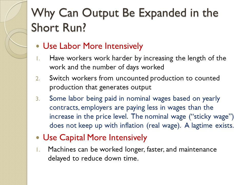 Why Can Output Be Expanded in the Short Run. Use Labor More Intensively 1.