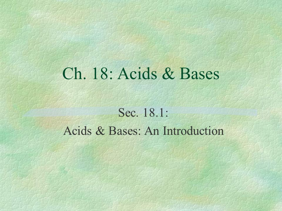 Objectives §Identify the physical & chemical properties of acids & bases.