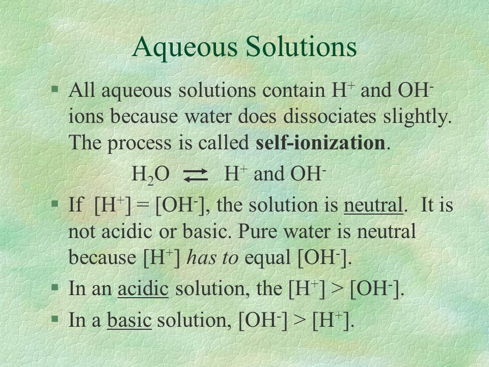 The Hydronium Ion §Since H + ions will bond to water molecules in a solution, the solution does not really contain H + ions.