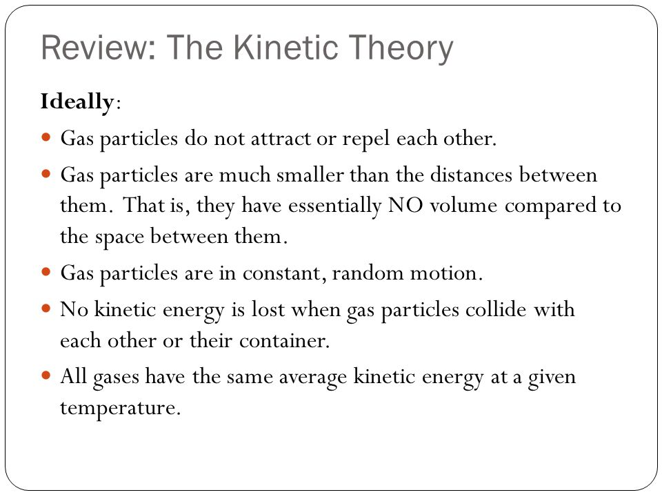 In Reality ….Actual gases don't obey all the assumptions made by the kinetic theory.