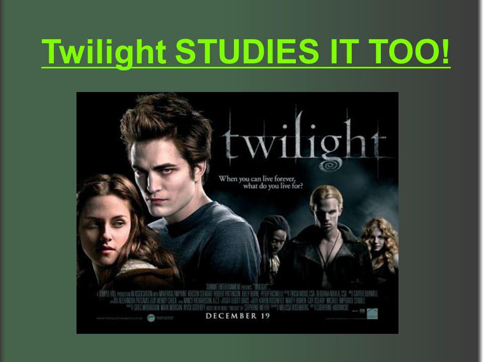 Twilight STUDIES IT TOO!