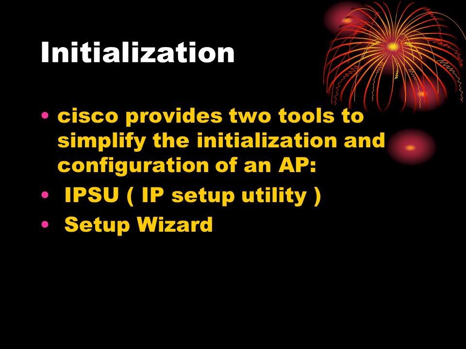Initialization cisco provides two tools to simplify the initialization and configuration of an AP: IPSU ( IP setup utility ) Setup Wizard