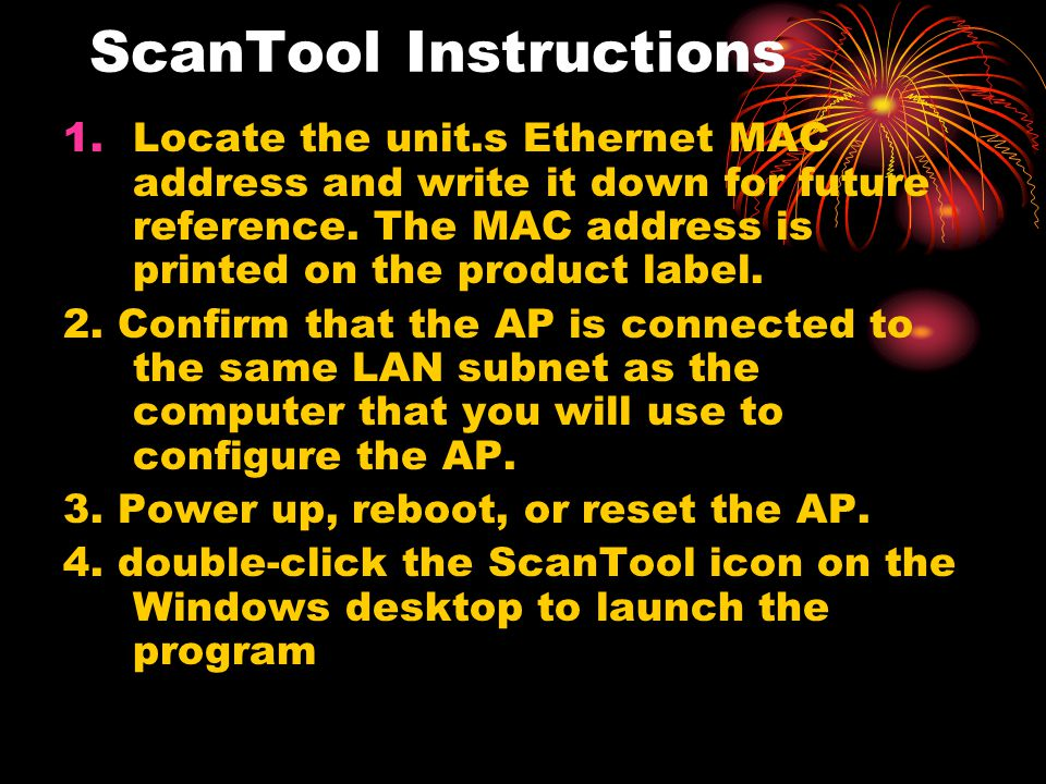 ScanTool Instructions 1.Locate the unit.s Ethernet MAC address and write it down for future reference. The MAC address is printed on the product label