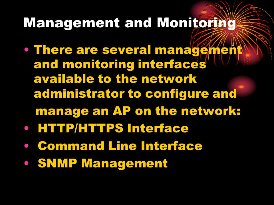 Management and Monitoring There are several management and monitoring interfaces available to the network administrator to configure and manage an AP