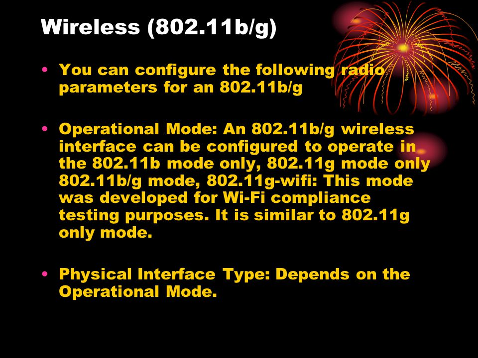Wireless (802.11b/g) You can configure the following radio parameters for an 802.11b/g Operational Mode: An 802.11b/g wireless interface can be config