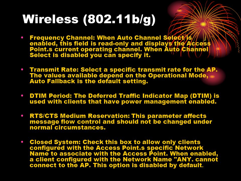 Wireless (802.11b/g) Frequency Channel: When Auto Channel Select is enabled, this field is read-only and displays the Access Point.s current operating