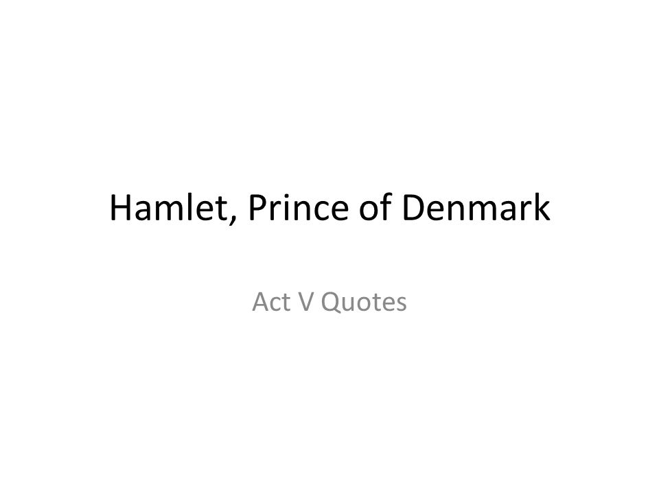 Hamlet, Prince of Denmark Act V Quotes