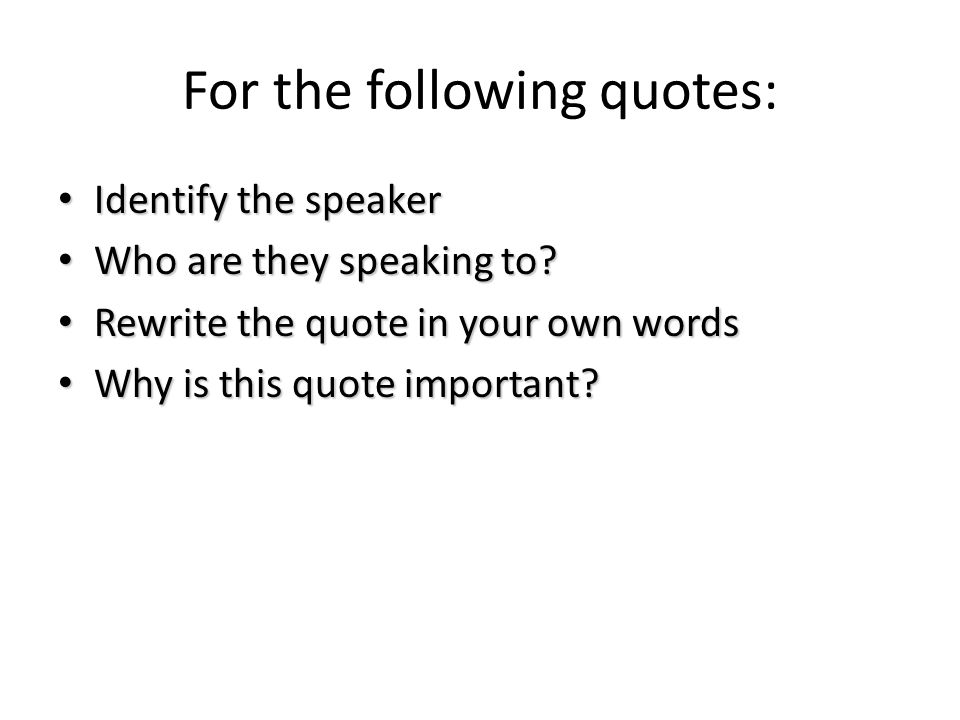 For the following quotes: Identify the speaker Identify the speaker Who are they speaking to.