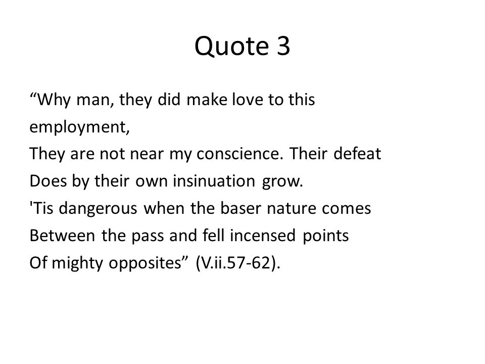 Quote 3 Why man, they did make love to this employment, They are not near my conscience.