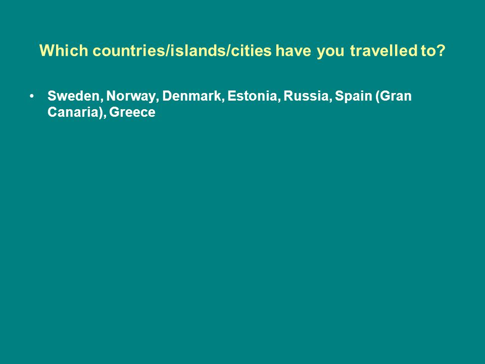 Which countries/islands/cities have you travelled to.