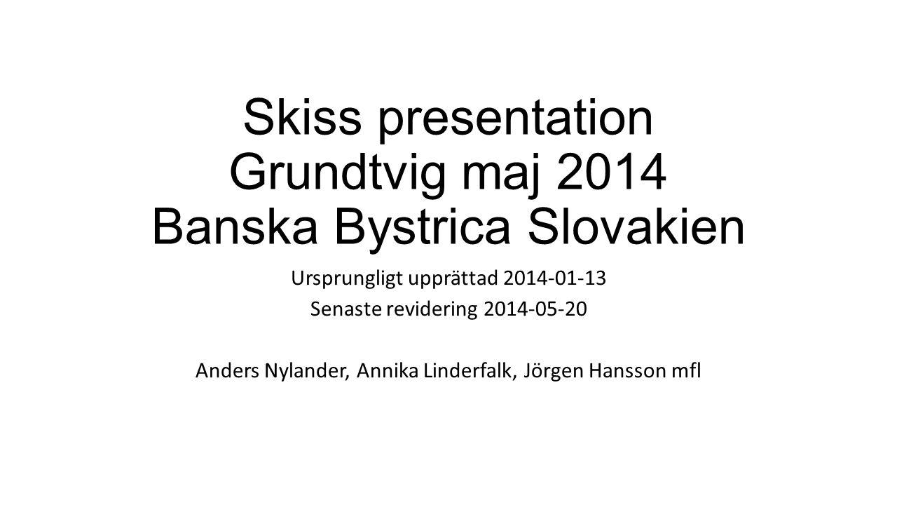 Skiss presentation Grundtvig maj 2014 Banska Bystrica Slovakien Ursprungligt upprättad 2014-01-13 Senaste revidering 2014-05-20 Anders Nylander, Annika Linderfalk, Jörgen Hansson mfl