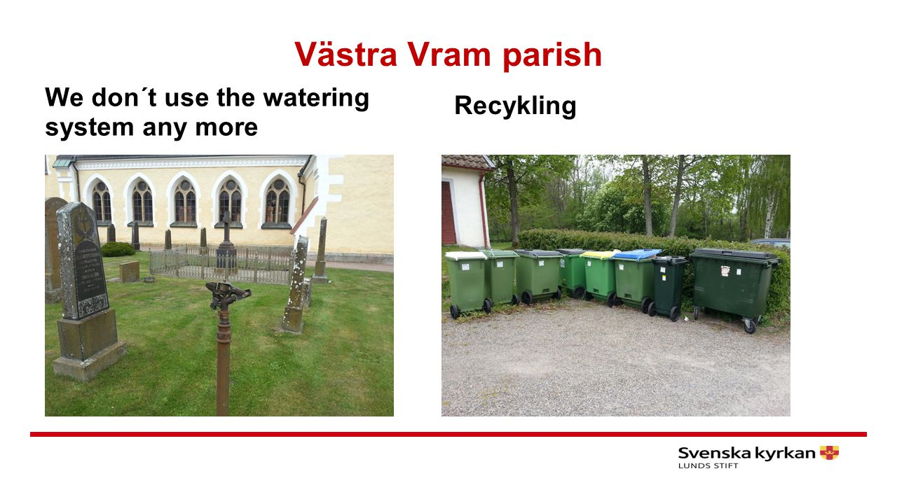 Västra Vram parish We don´t use the watering system any more Recykling