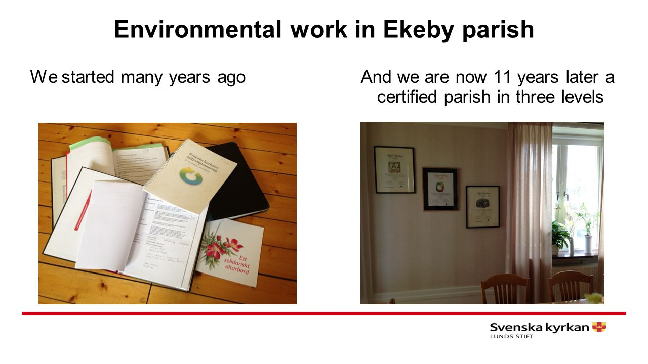 Environmental work in Ekeby parish We started many years agoAnd we are now 11 years later a certified parish in three levels