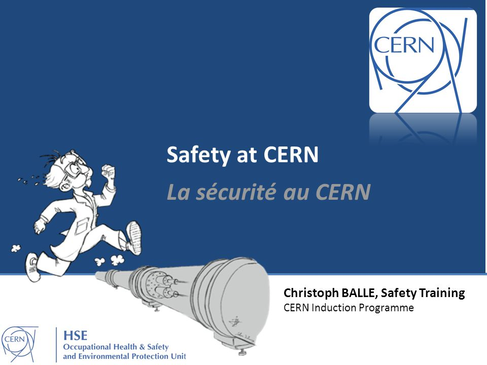 Christoph BALLE, Safety Training CERN Induction Programme Safety at CERN La sécurité au CERN