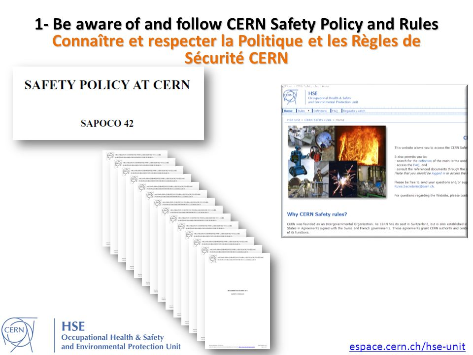 1- Be aware of and follow CERN Safety Policy and Rules Connaître et respecter la Politique et les Règles de Sécurité CERN espace.cern.ch/hse-unit