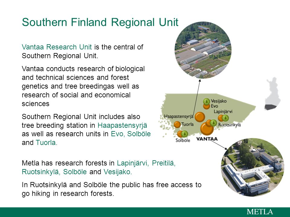 Southern Finland Regional Unit Vantaa Research Unit is the central of Southern Regional Unit. Vantaa conducts research of biological and technical sci