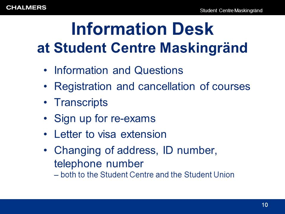 Information Desk at Student Centre Maskingränd Information and Questions Registration and cancellation of courses Transcripts Sign up for re-exams Let