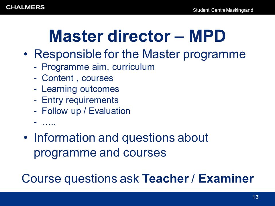 Master director – MPD Responsible for the Master programme - Programme aim, curriculum - Content, courses - Learning outcomes - Entry requirements - F