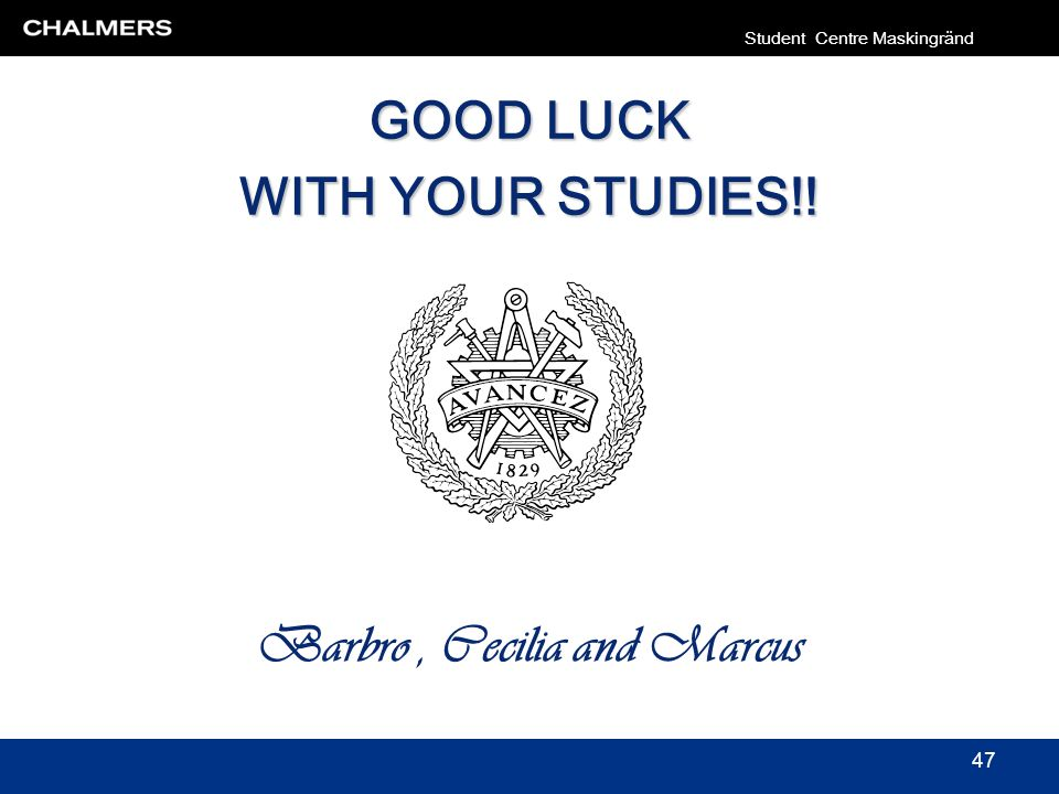 GOOD LUCK WITH YOUR STUDIES!! Barbro, Cecilia and Marcus Student Centre Maskingränd 47