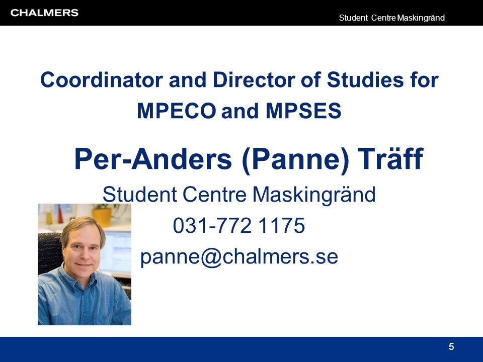 Coordinator and Director of Studies for MPECO and MPSES Per-Anders (Panne) Träff Student Centre Maskingränd 031-772 1175 panne@chalmers.se Student Cen
