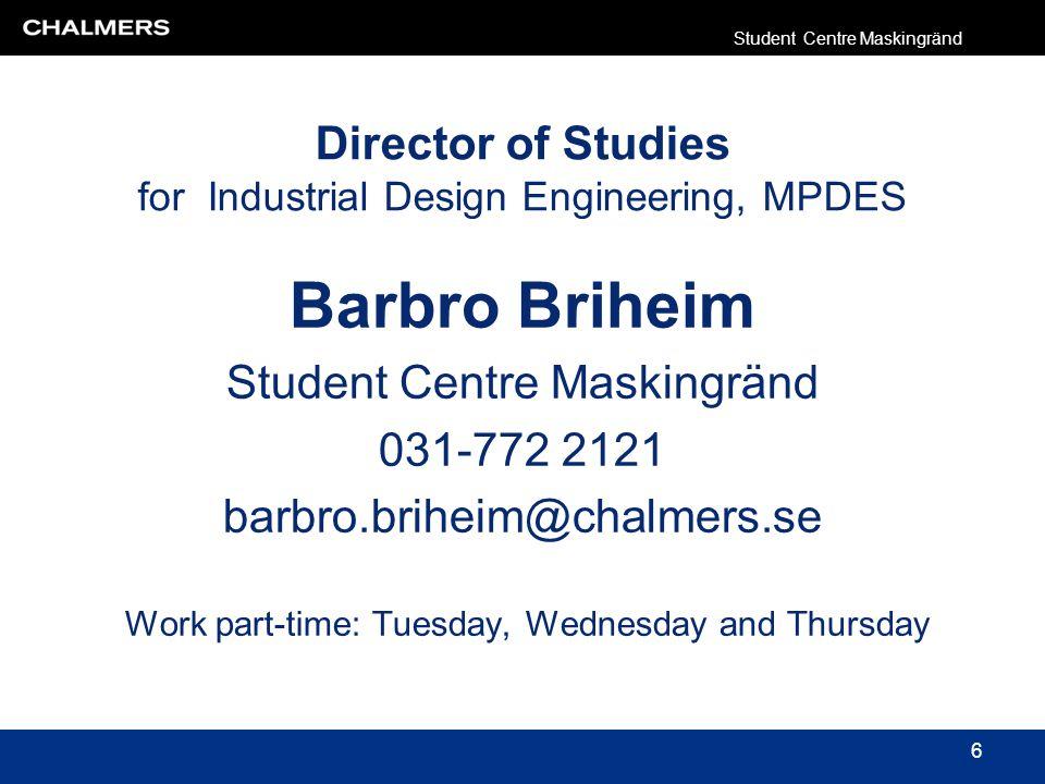 Administrator of Studies Marcus Folino Student Centre Maskingränd 031-772 1193 marcus.folino@chalmers.se Student Centre Maskingränd 7