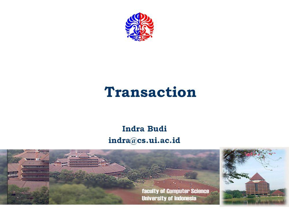 Transaction Indra Budi indra@cs.ui.ac.id