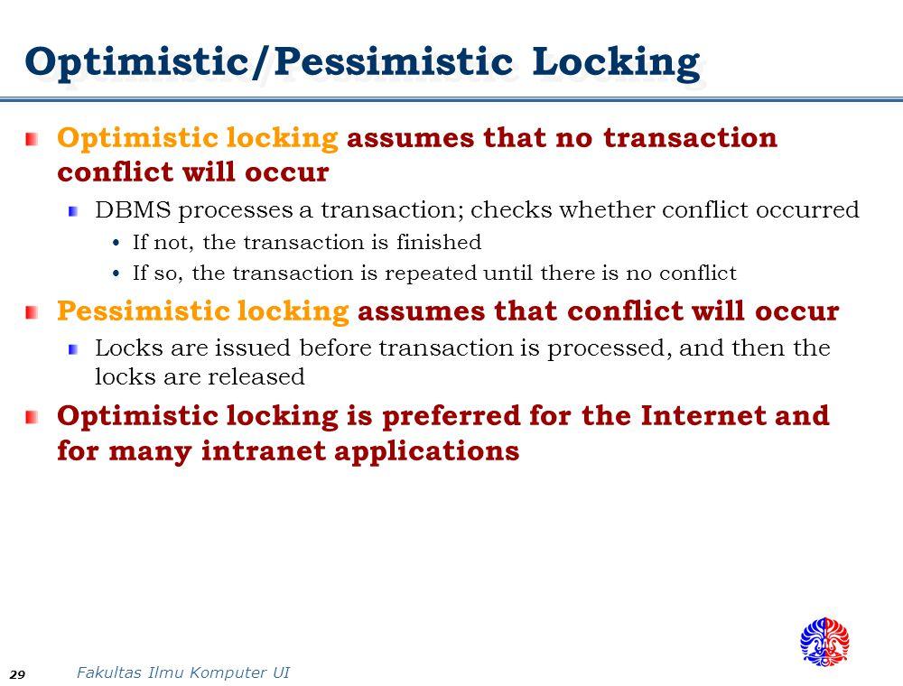Fakultas Ilmu Komputer UI 29 Optimistic/Pessimistic Locking Optimistic locking assumes that no transaction conflict will occur DBMS processes a transa